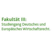 Fakultät III - Deutsches und Europäisches Wirtschaftsrecht