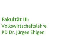 Volkswirtschaftslehre (PD Dr. Jürgen Ehlgen)