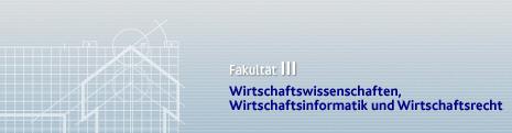 Fakultät III: Wirtschaftswissenschaften, Wirtschaftsinformatik und Wirtschaftsrecht